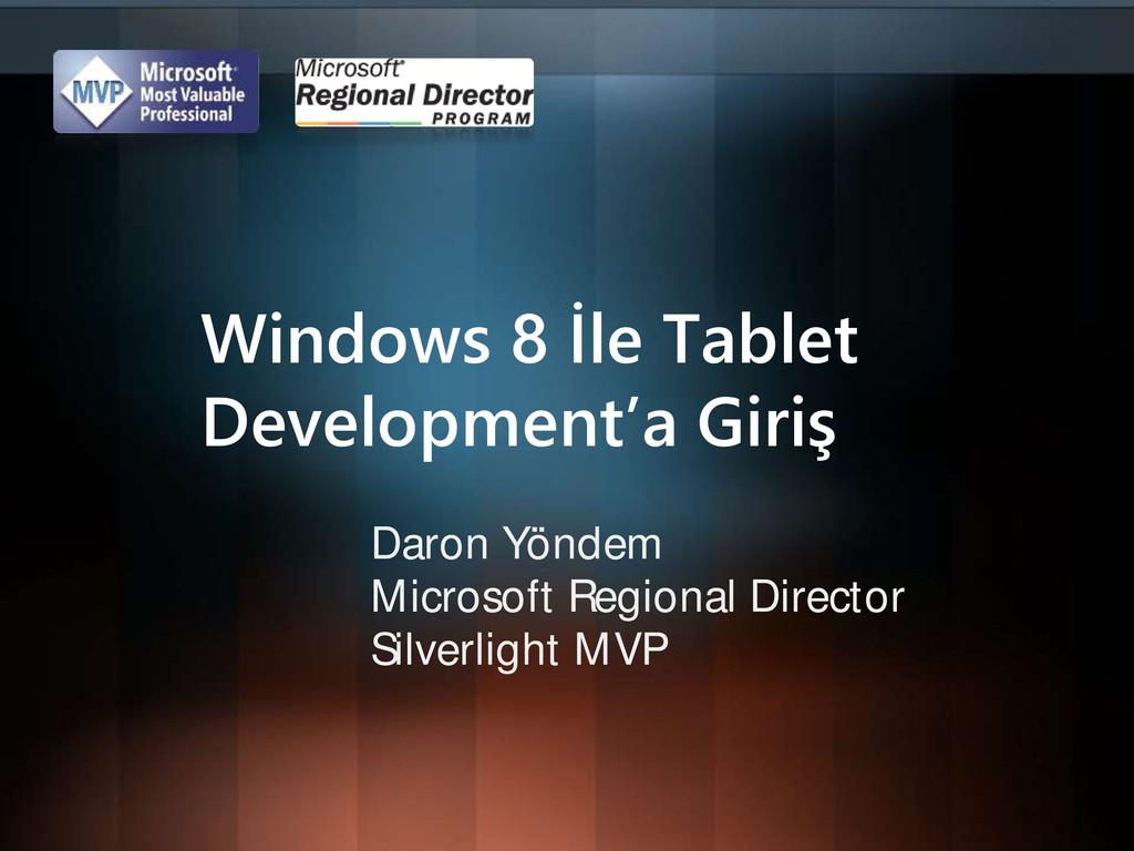 Windows 8 İle Tablet Development'a Giriş Daron ...