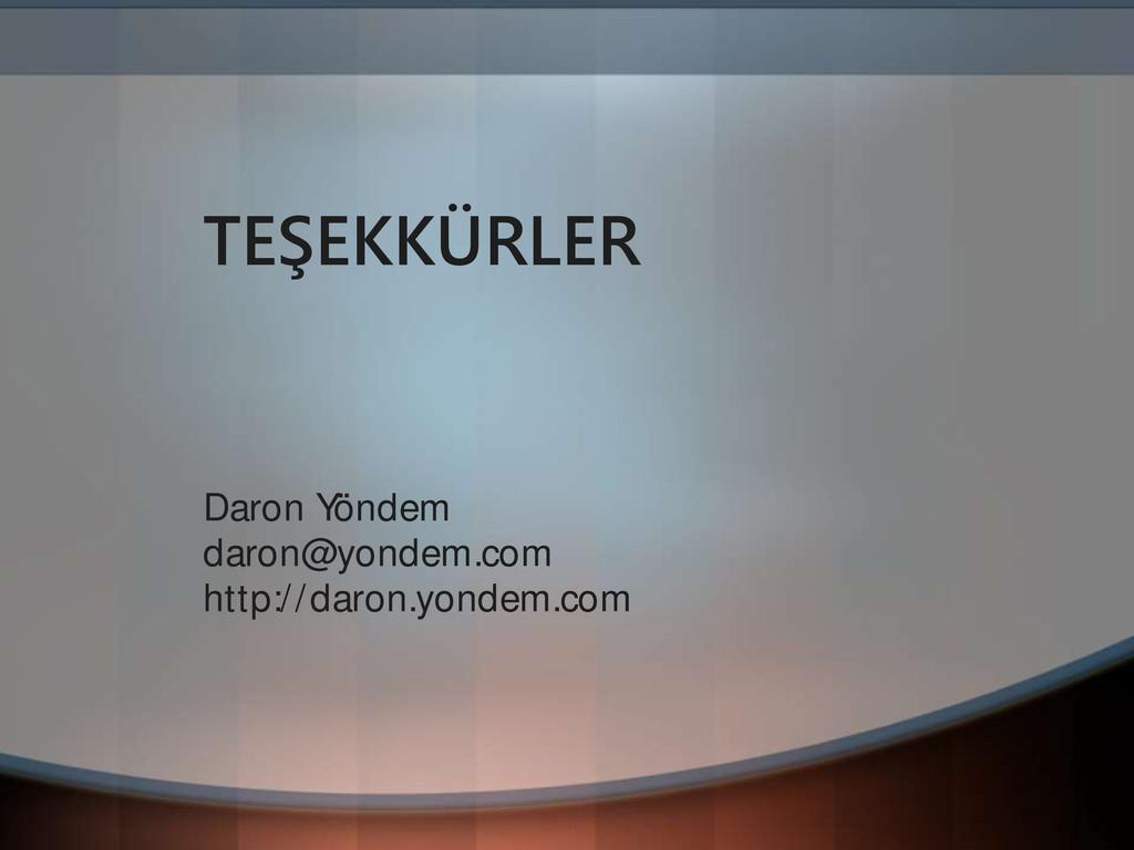 TEŞEKKÜRLER Daron Yöndem daron@yondem.com http:...
