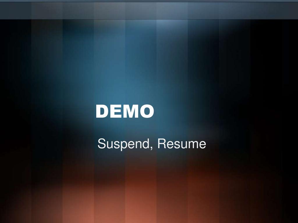 DEMO Suspend, Resume