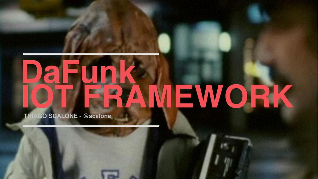 THIAGO SCALONE - @scalone DaFunk IOT FRAMEWORK