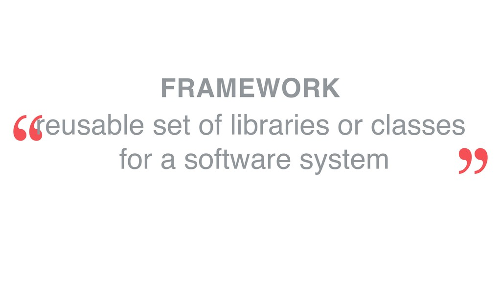 FRAMEWORK reusable set of libraries or classes ...
