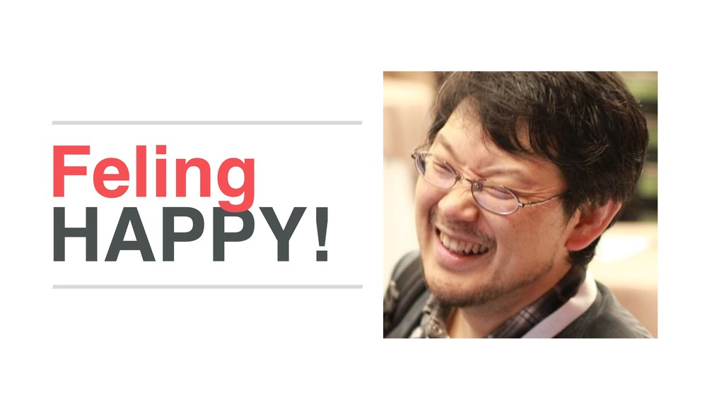 HAPPY! Feling