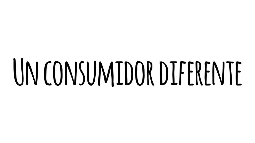 Un consumidor diferente