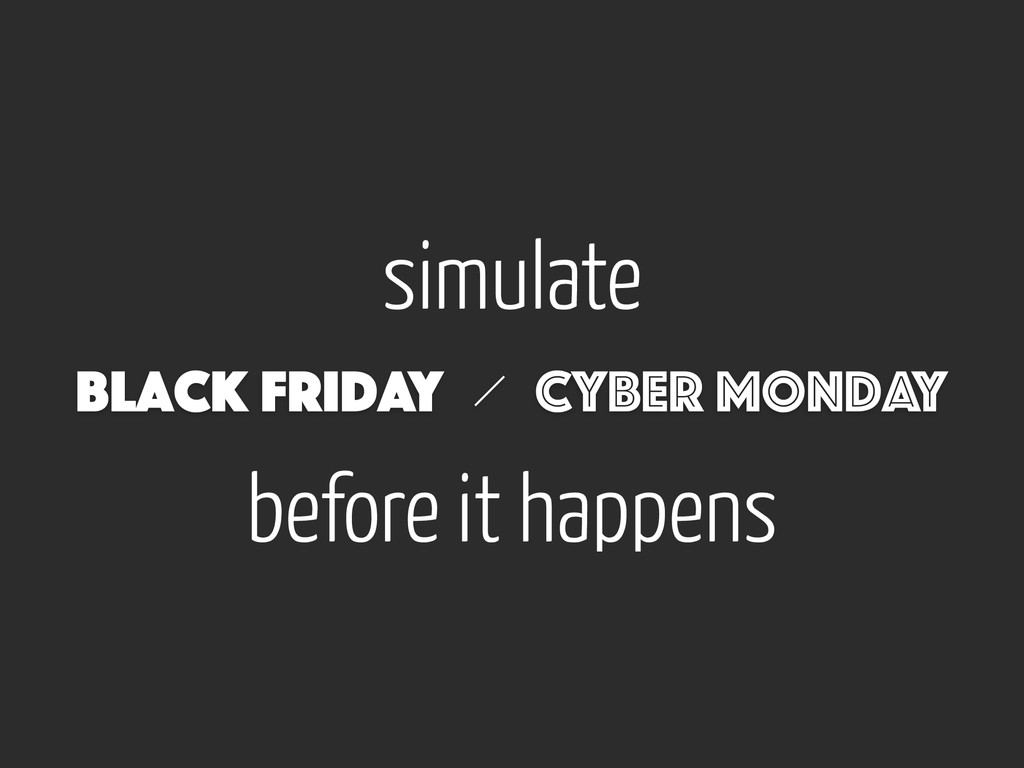 simulate Black Friday Cyber Monday before it ha...