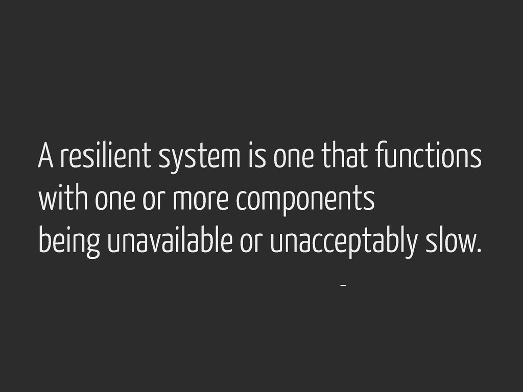 A resilient system is one that functions with o...