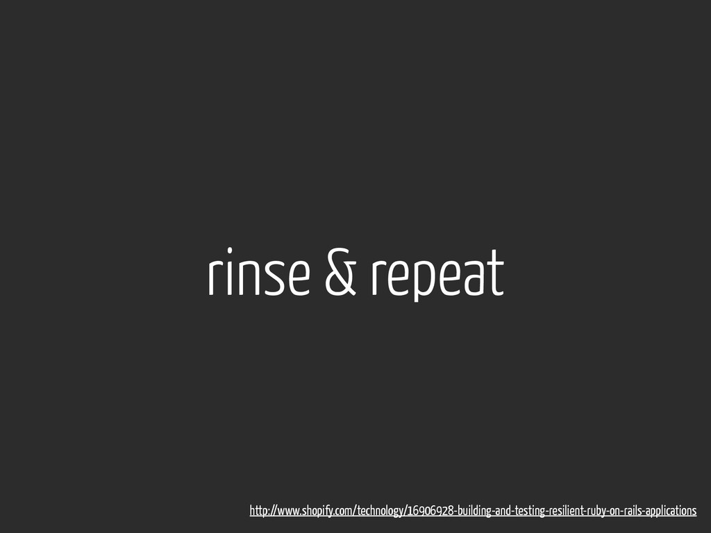 rinse & repeat http://www.shopify.com/technolog...