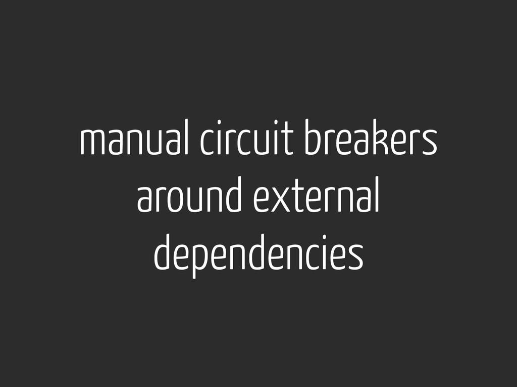 manual circuit breakers around external depende...
