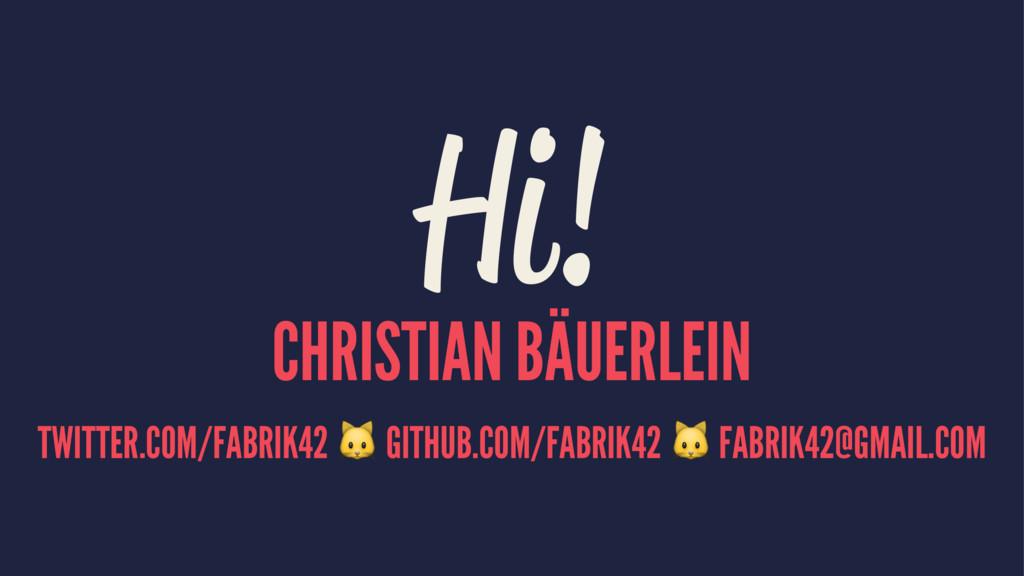 Hi! CHRISTIAN BÄUERLEIN TWITTER.COM/FABRIK42 ! ...