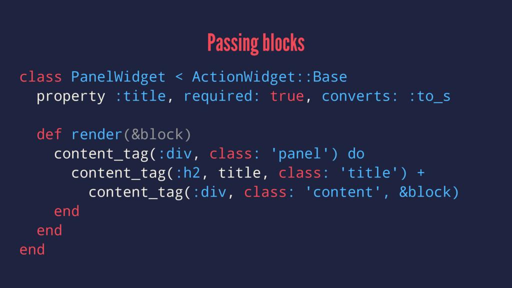 Passing blocks class PanelWidget < ActionWidget...
