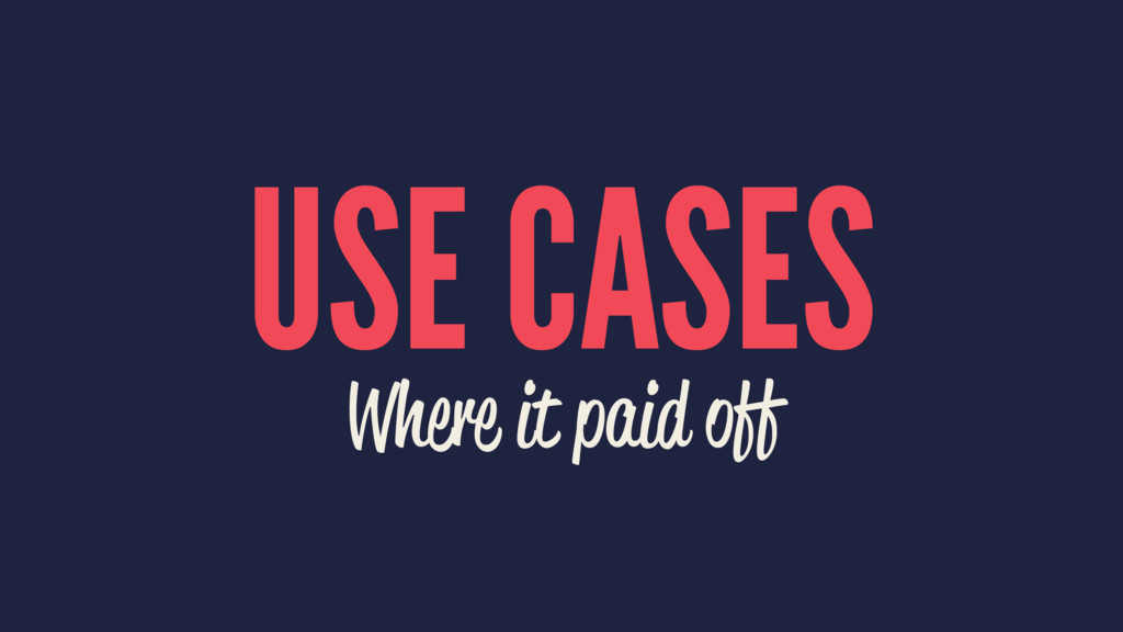 USE CASES Where it paid off