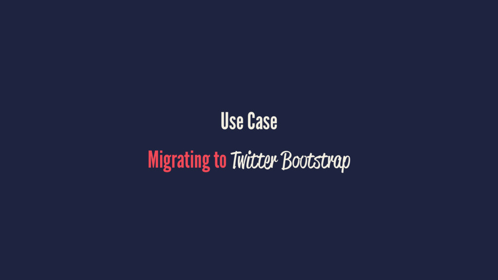 Use Case Migrating to Twitter Bootstrap