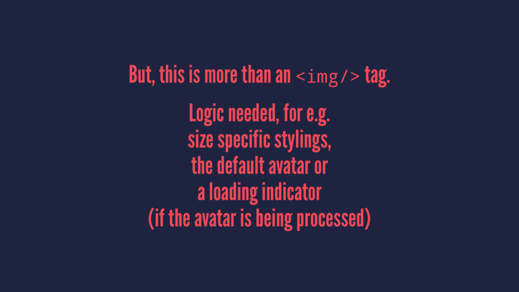 But, this is more than an <img/> tag. Logic nee...