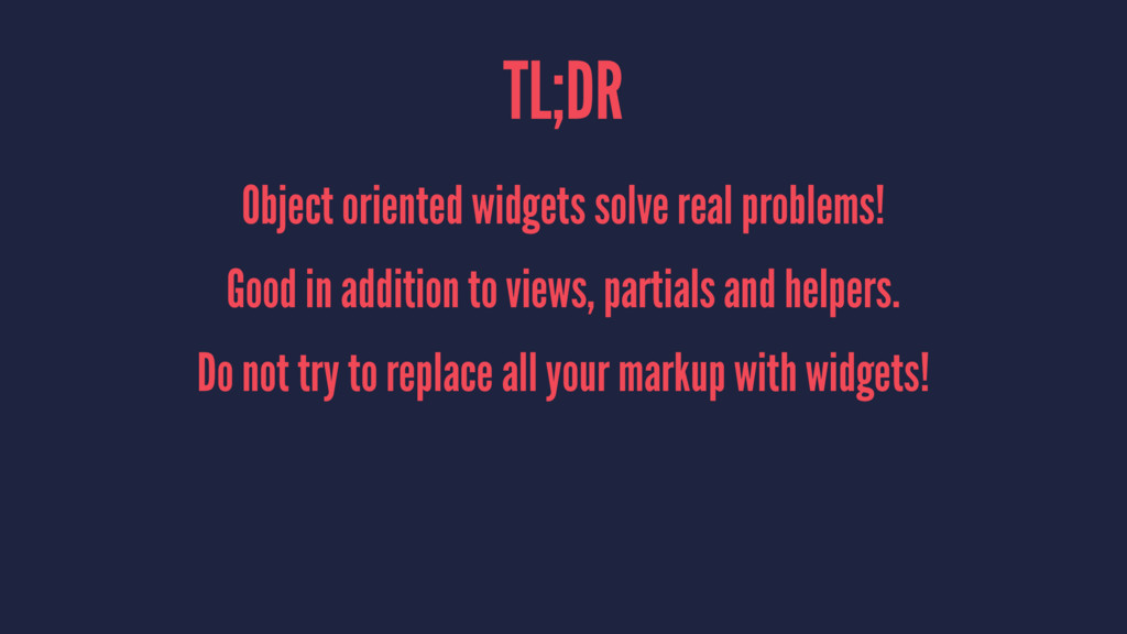 TL;DR Object oriented widgets solve real proble...
