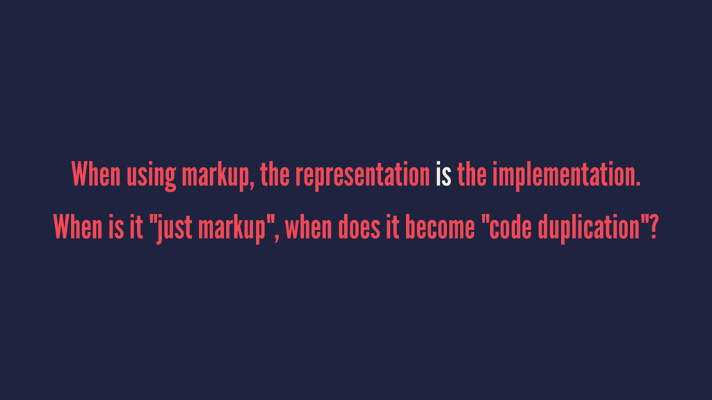 When using markup, the representation is the im...