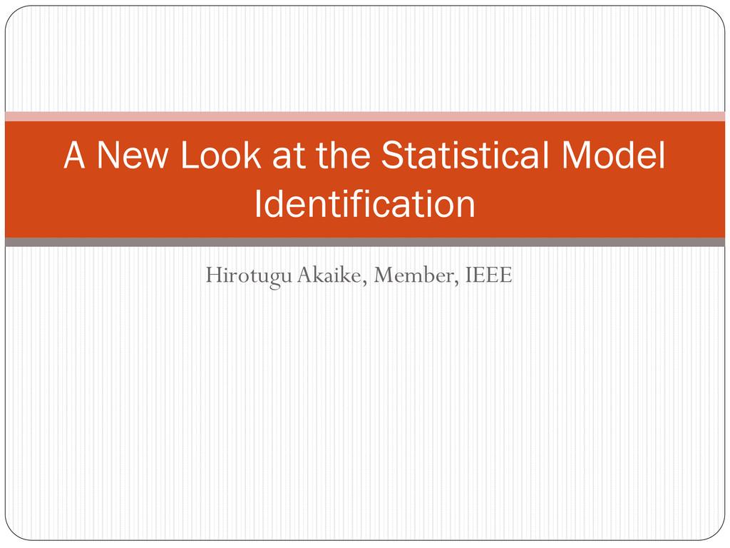 Hirotugu Akaike, Member, IEEE A New Look at the...