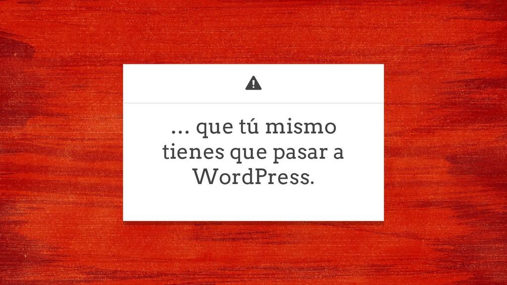 … que tú mismo tienes que pasar a WordPress.