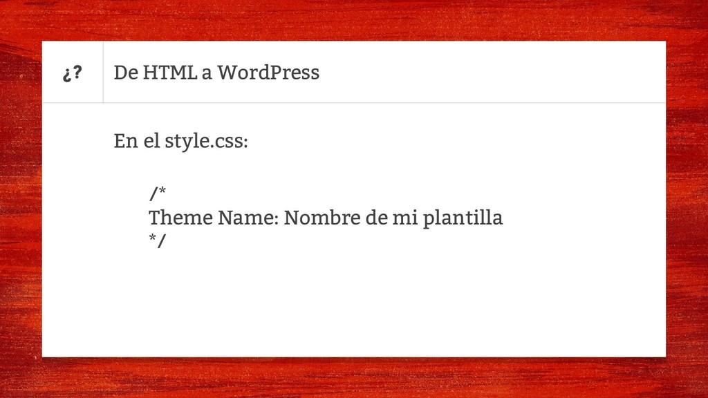 De HTML a WordPress En el style.css: /* Theme N...