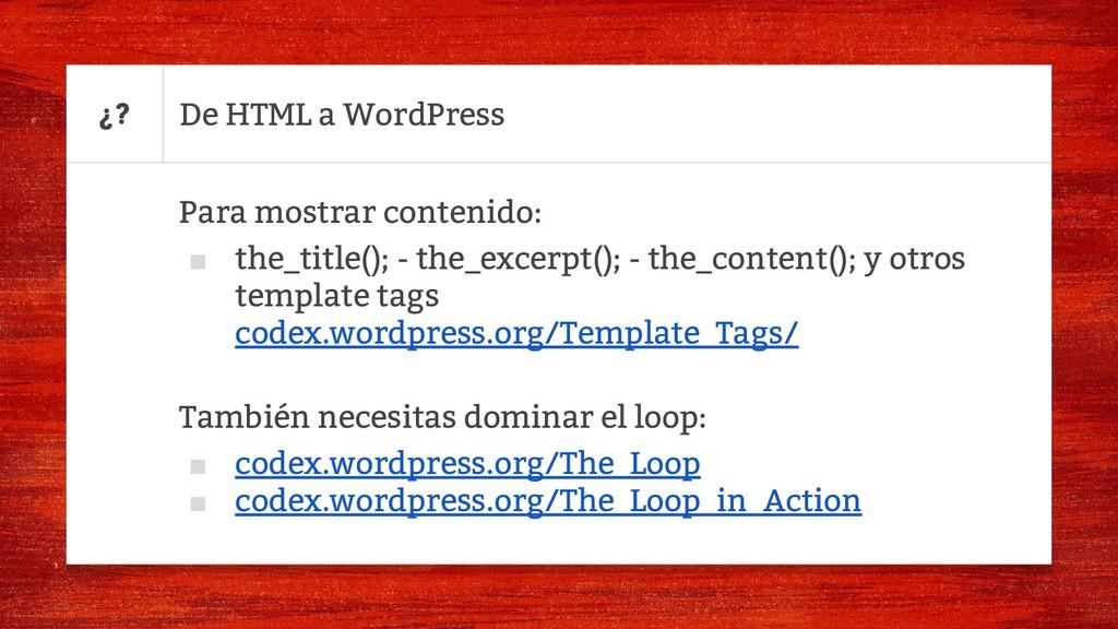 De HTML a WordPress Para mostrar contenido: ■ t...