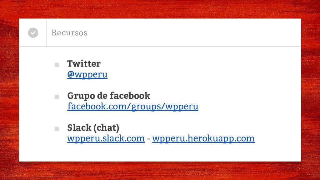 Recursos ■ Twitter @wpperu ■ Grupo de facebook ...