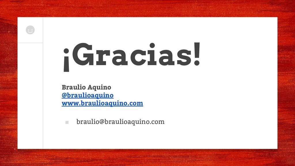 ¡Gracias! Braulio Aquino @braulioaquino www.bra...