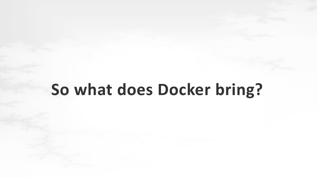 So what does Docker bring?