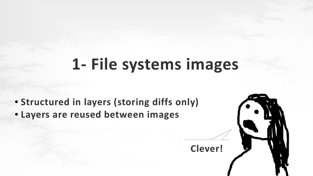 1- File systems images ● Structured in layers (...