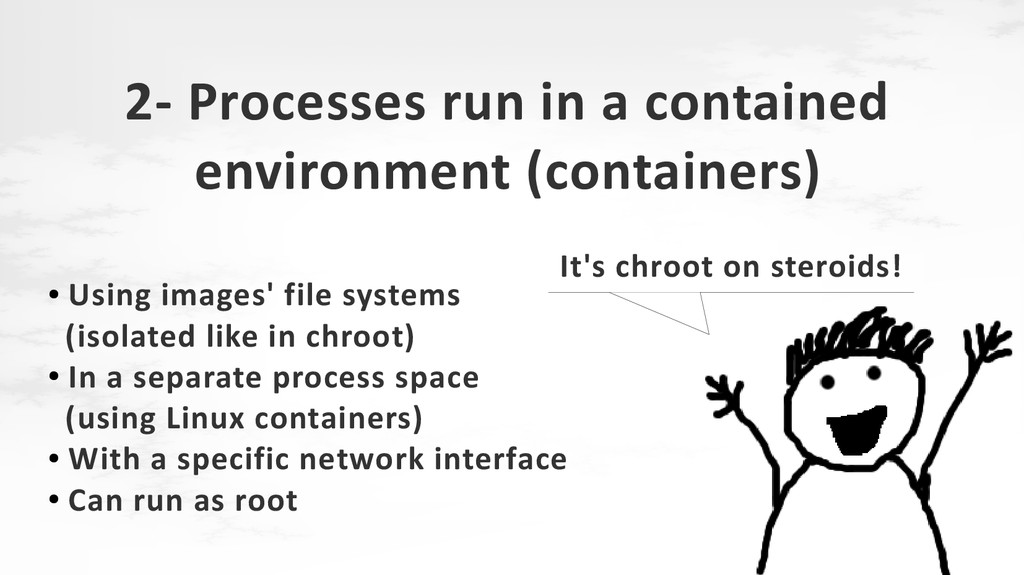 2- Processes run in a contained environment (co...