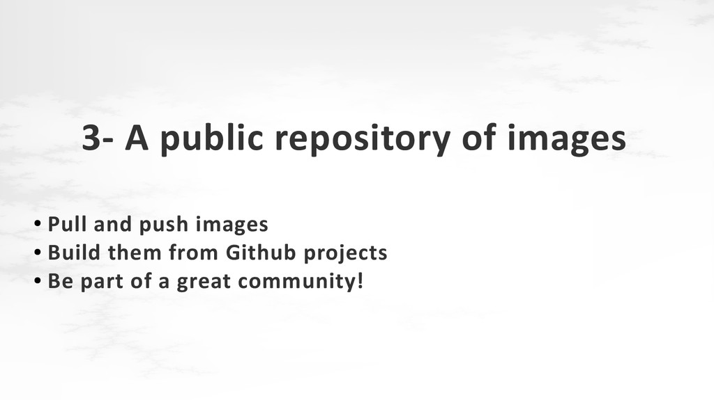 3- A public repository of images ● Pull and pus...