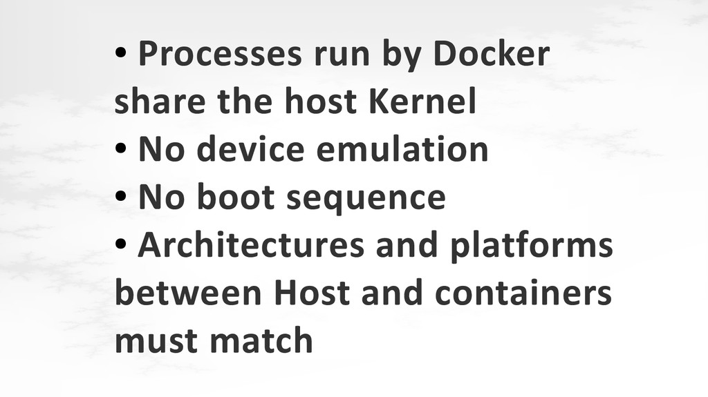 ● Processes run by Docker share the host Kernel...