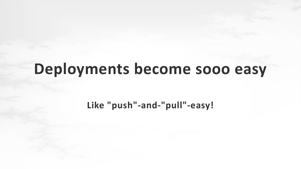 """Deployments become sooo easy Like """"push""""-and-""""p..."""