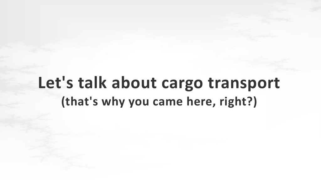 Let's talk about cargo transport (that's why yo...