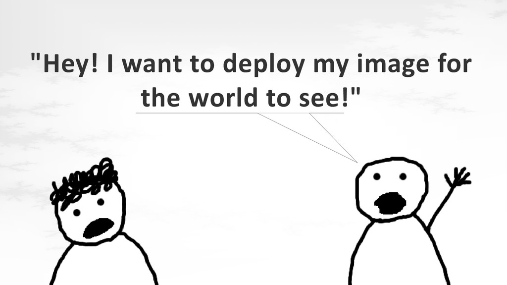 """""""Hey! I want to deploy my image for the world t..."""