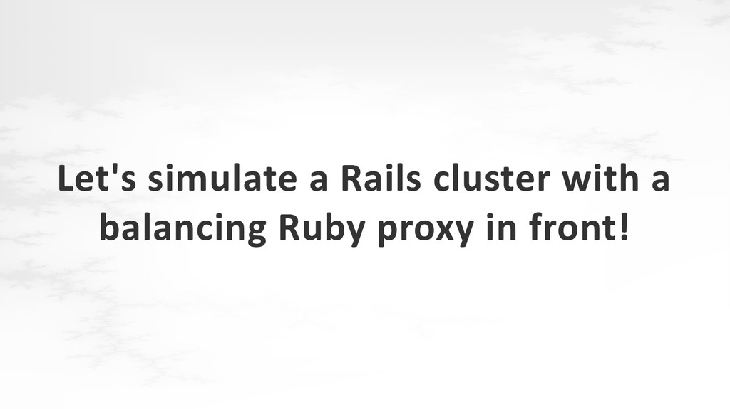 Let's simulate a Rails cluster with a balancing...