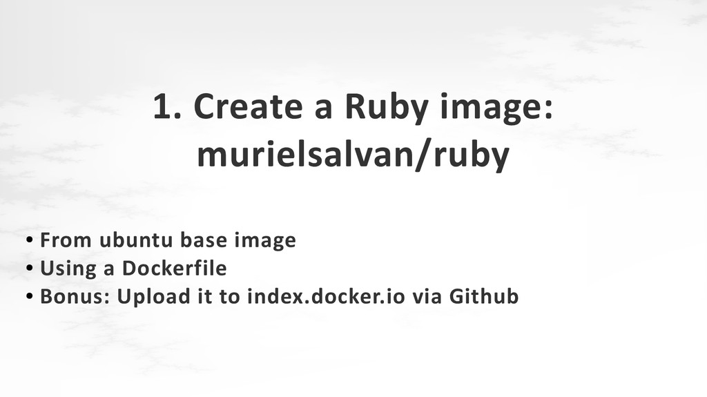 1. Create a Ruby image: murielsalvan/ruby ● Fro...