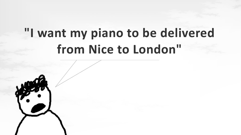 """""""I want my piano to be delivered from Nice to L..."""