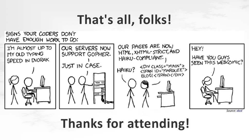 Source: xkcd That's all, folks! Thanks for atte...