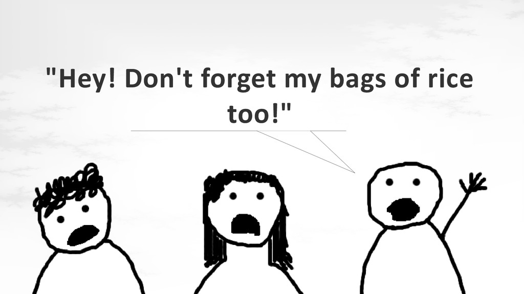"""""""Hey! Don't forget my bags of rice too!"""""""