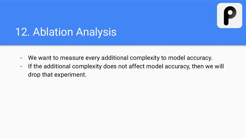 12. Ablation Analysis - We want to measure ever...