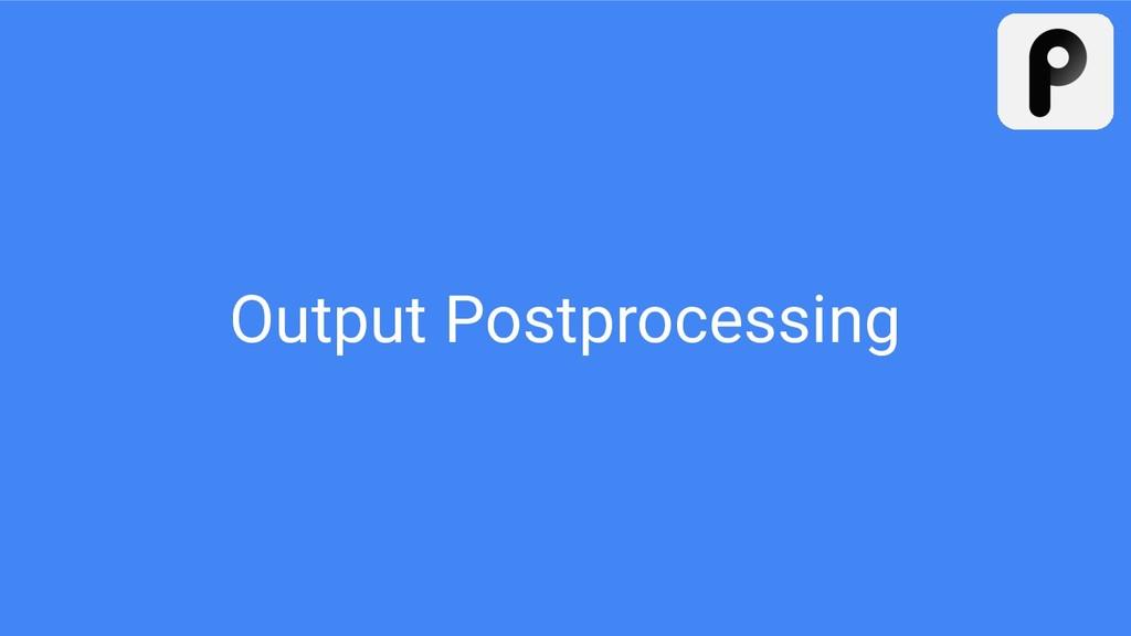 Output Postprocessing