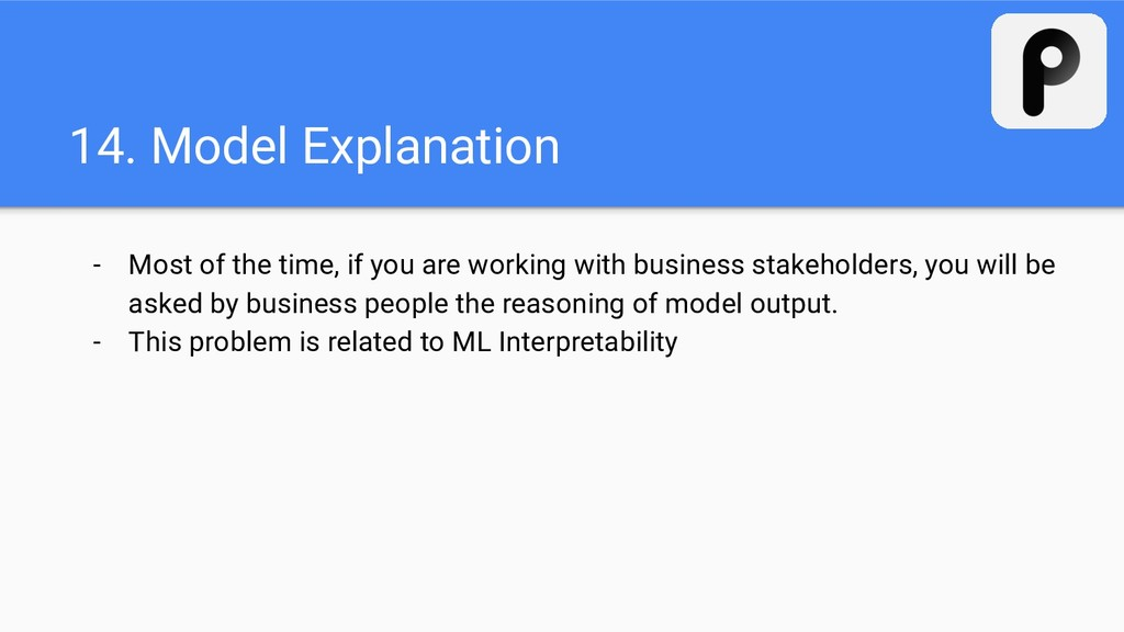 14. Model Explanation - Most of the time, if yo...