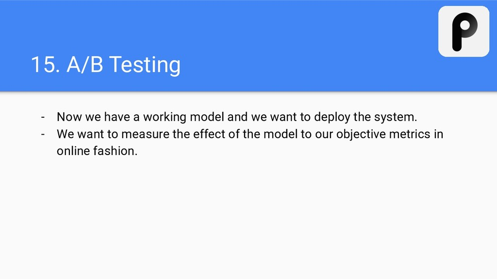 15. A/B Testing - Now we have a working model a...