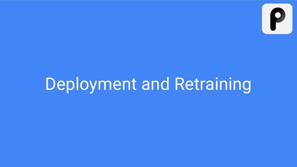 Deployment and Retraining
