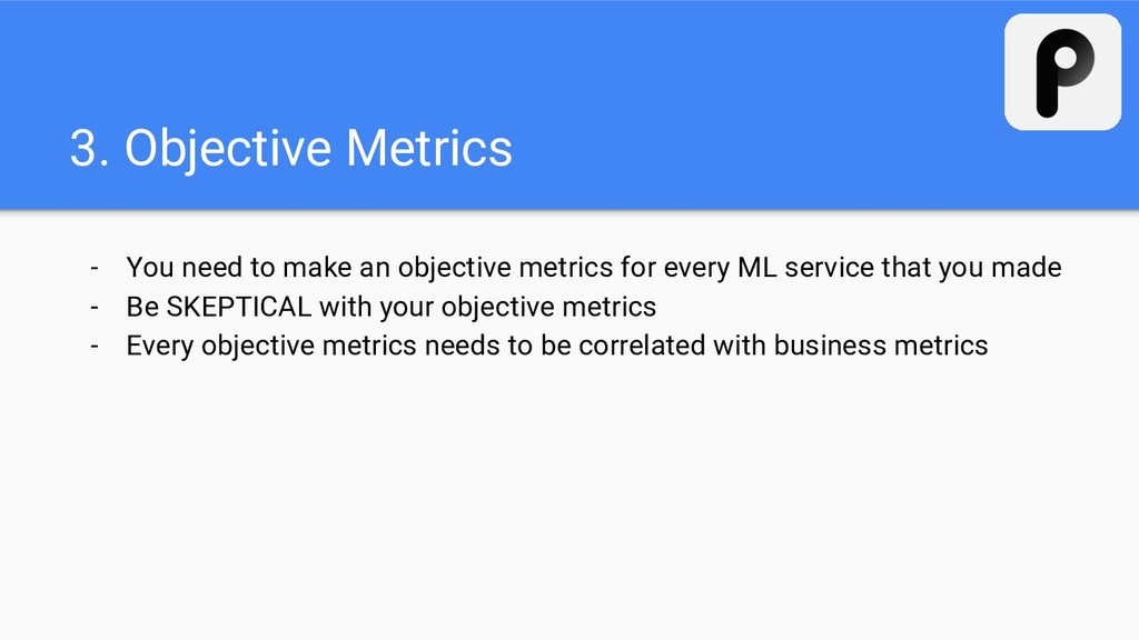 3. Objective Metrics - You need to make an obje...