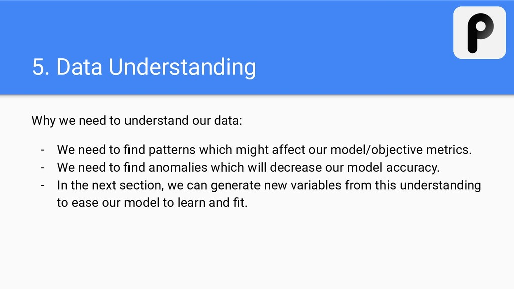 5. Data Understanding Why we need to understand...