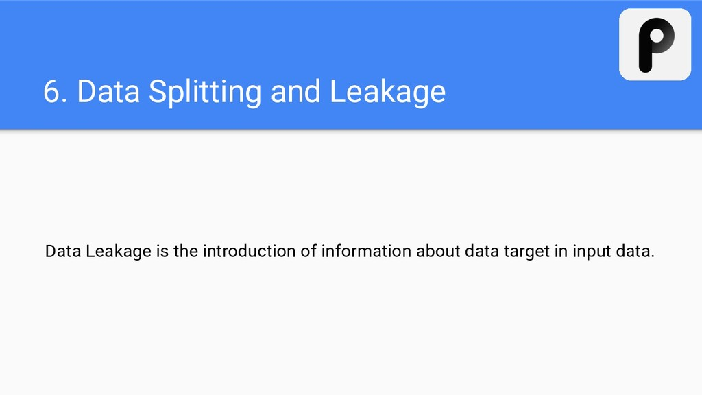 6. Data Splitting and Leakage Data Leakage is t...