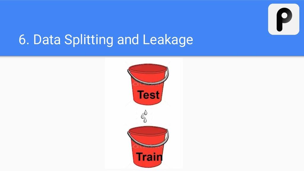 6. Data Splitting and Leakage