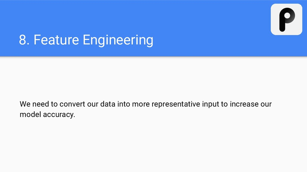 8. Feature Engineering We need to convert our d...