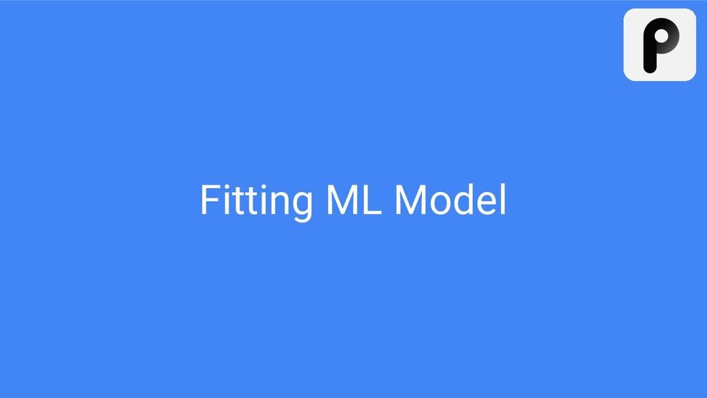 Fitting ML Model