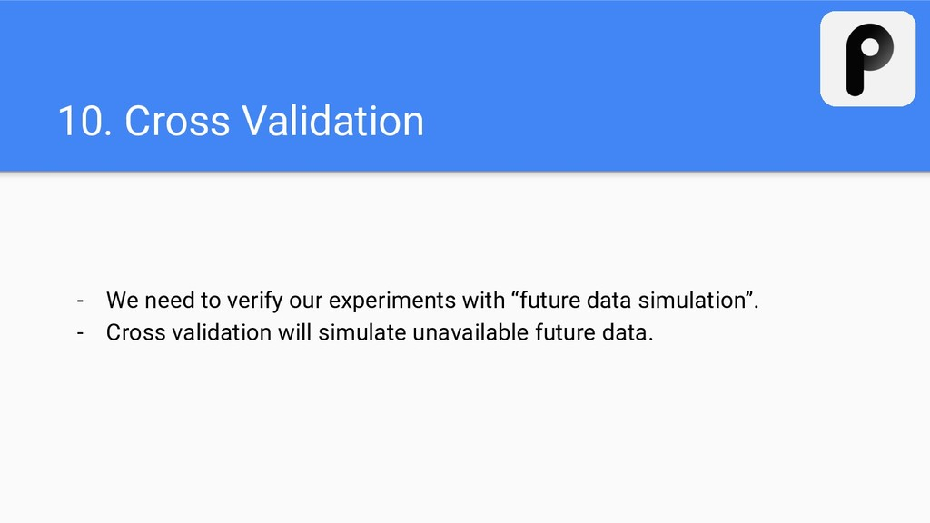 10. Cross Validation - We need to verify our ex...