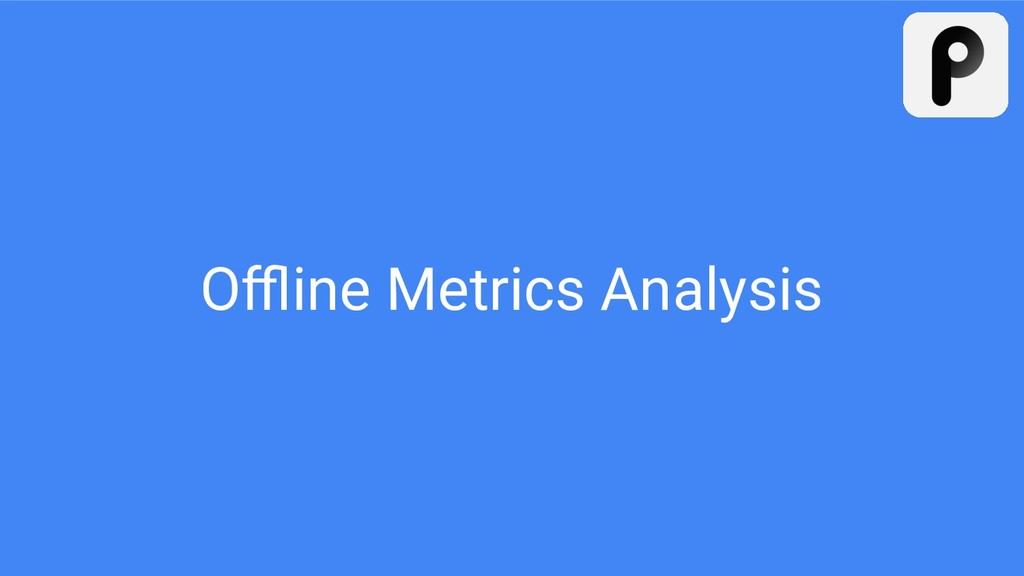 Offline Metrics Analysis